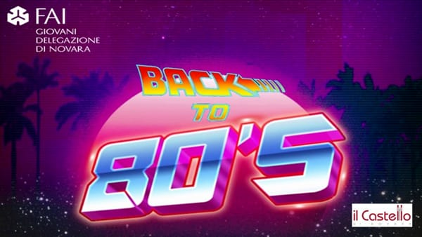 Back to 80's: al Castello di Novara la serata dedicata alla musica e alla cultura degli anni Ottanta